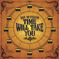 Ian McFeron - Time Will Take You