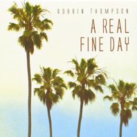 Robbin Thompson - A Real Fine Day