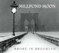 Millpond Moon - Broke In Brooklyn